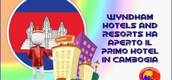 Wyndham Hotels and Resorts ha aperto il primo hotel in Cambogia